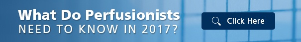 What do Perfusionists need to know in 2017?