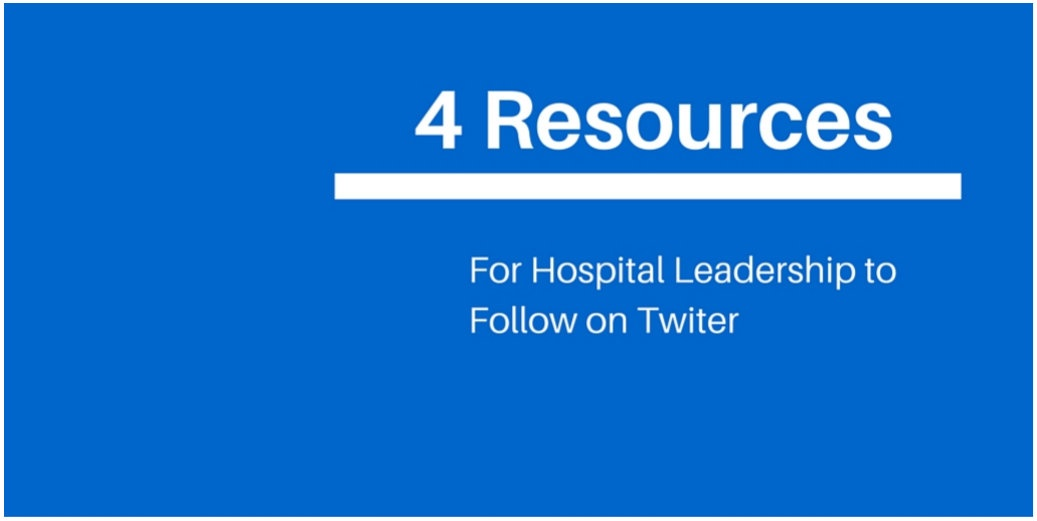 4 Hospital Leadership Resources to Follow on Twitter